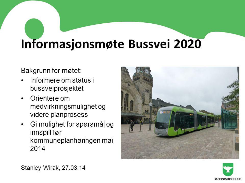 Informasjonsmøte Bussvei 2020 Bakgrunn for møtet: Informere om status i bussveiprosjektet Orientere om medvirkningsmulighet og videre planprosess Gi m