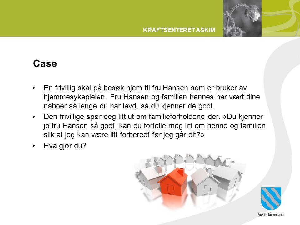 KRAFTSENTERET ASKIM Case En frivillig skal på besøk hjem til fru Hansen som er bruker av hjemmesykepleien. Fru Hansen og familien hennes har vært dine
