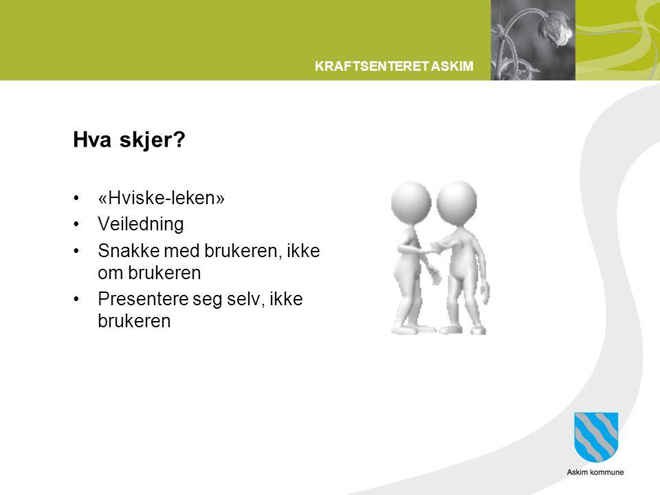 KRAFTSENTERET ASKIM Hva skjer? «Hviske-leken» Veiledning Snakke med brukeren, ikke om brukeren Presentere seg selv, ikke brukeren