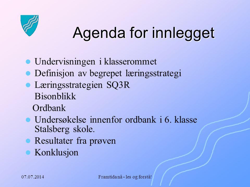 07.07.2014Framtida nå - les og forstå! Agenda for innlegget Undervisningen i klasserommet Definisjon av begrepet læringsstrategi Læringsstrategien SQ3