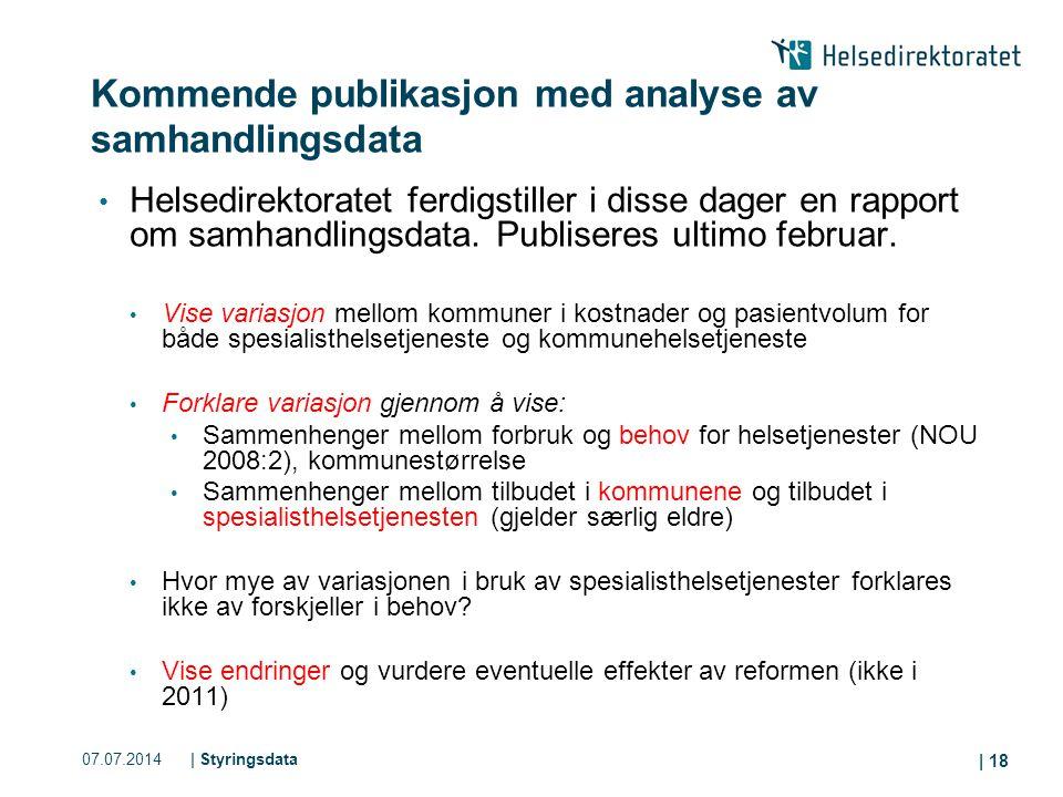 07.07.2014| Styringsdata | 18 Kommende publikasjon med analyse av samhandlingsdata Helsedirektoratet ferdigstiller i disse dager en rapport om samhand