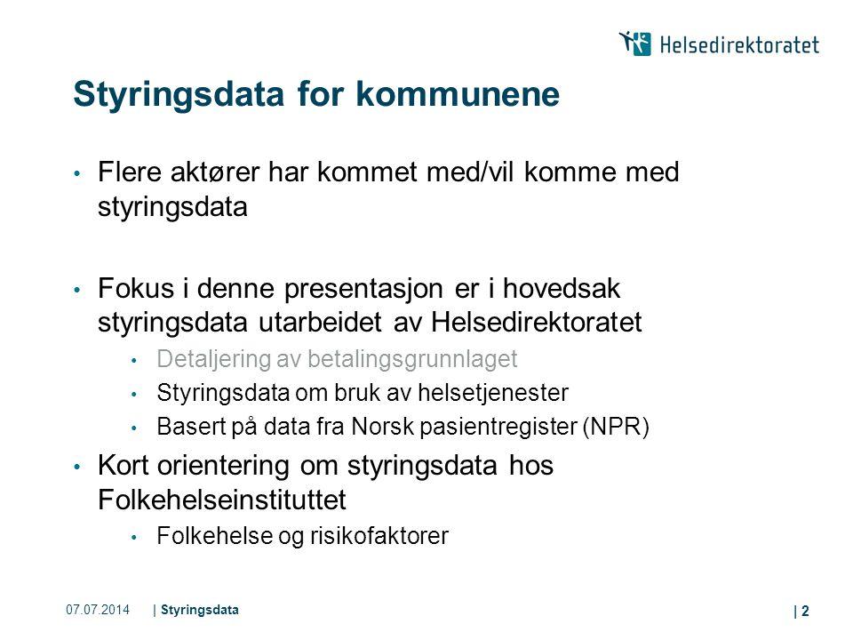 07.07.2014| Styringsdata | 2 Styringsdata for kommunene Flere aktører har kommet med/vil komme med styringsdata Fokus i denne presentasjon er i hoveds