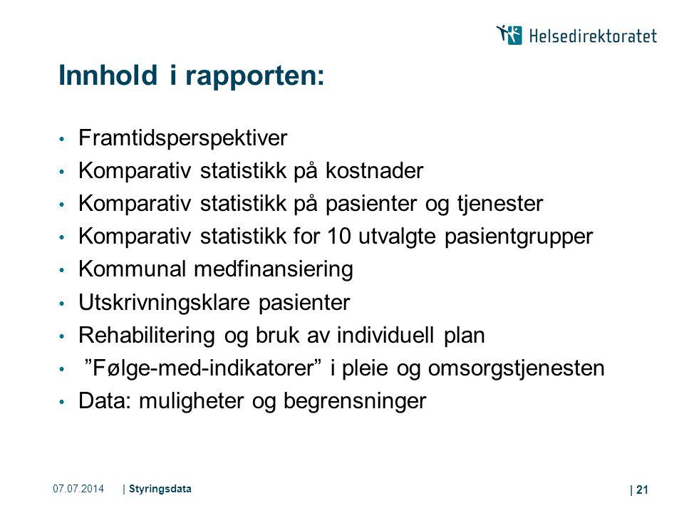 07.07.2014| Styringsdata | 21 Innhold i rapporten: Framtidsperspektiver Komparativ statistikk på kostnader Komparativ statistikk på pasienter og tjene