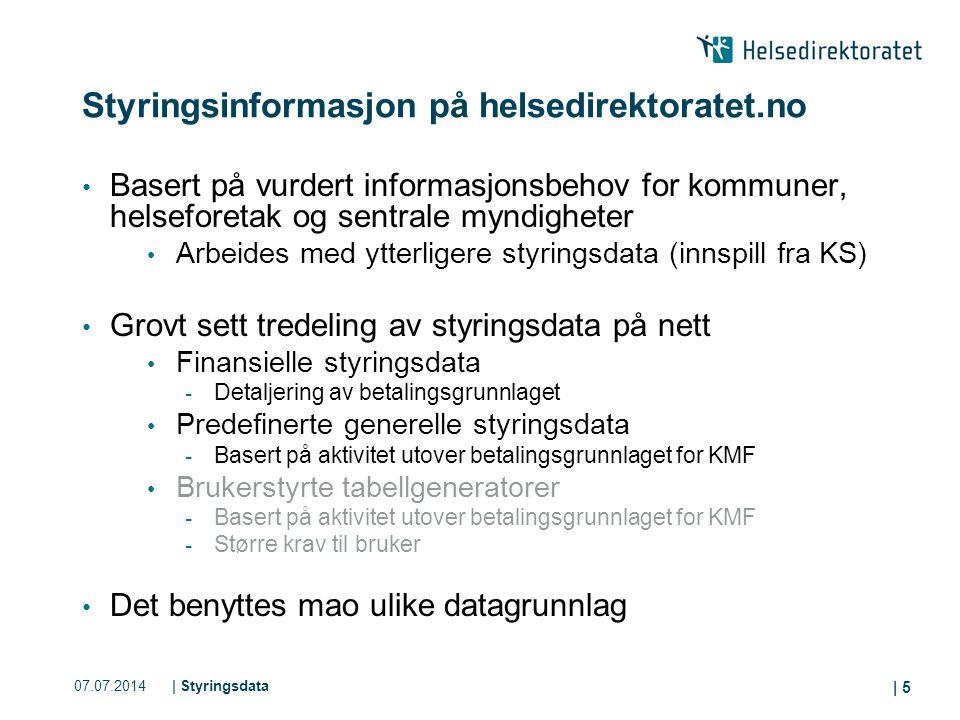 07.07.2014| Styringsdata | 5 Styringsinformasjon på helsedirektoratet.no Basert på vurdert informasjonsbehov for kommuner, helseforetak og sentrale my