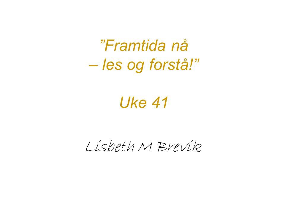 """""""Framtida nå – les og forstå!"""" Uke 41 Lisbeth M Brevik"""