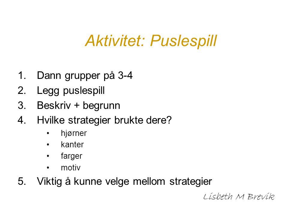 Aktivitet: Puslespill 1.Dann grupper på 3-4 2.Legg puslespill 3.Beskriv + begrunn 4.Hvilke strategier brukte dere? hjørner kanter farger motiv 5.Vikti