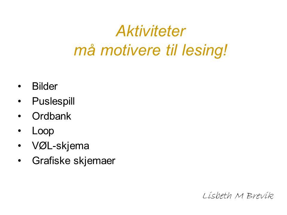Aktiviteter må motivere til lesing! Bilder Puslespill Ordbank Loop VØL-skjema Grafiske skjemaer Lisbeth M Brevik