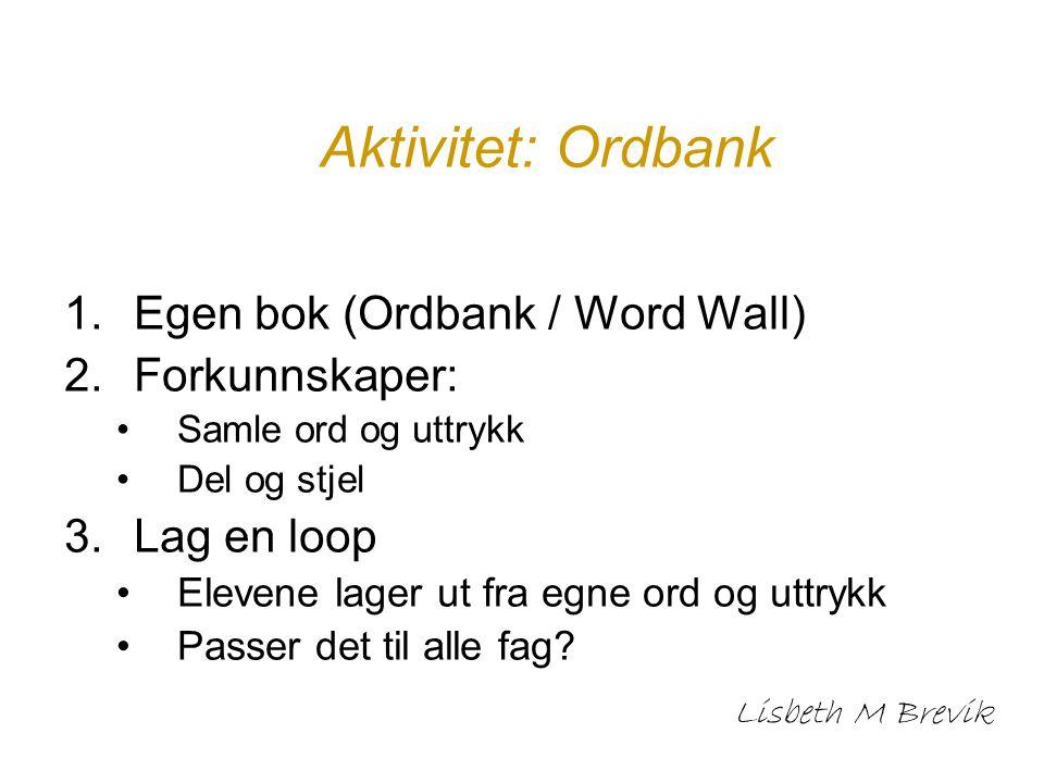 Aktivitet: Ordbank 1.Egen bok (Ordbank / Word Wall) 2.Forkunnskaper: Samle ord og uttrykk Del og stjel 3.Lag en loop Elevene lager ut fra egne ord og