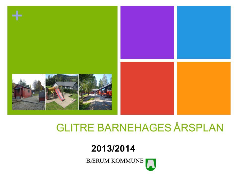 + GLITRE BARNEHAGES ÅRSPLAN 2013/2014