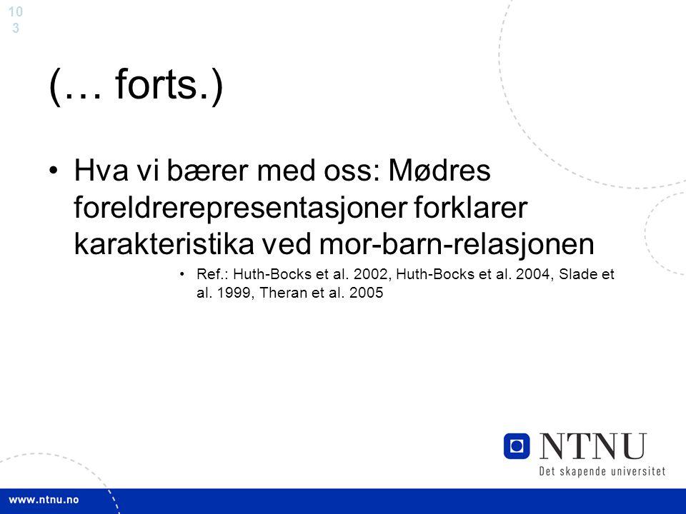 10 3 (… forts.) Hva vi bærer med oss: Mødres foreldrerepresentasjoner forklarer karakteristika ved mor-barn-relasjonen Ref.: Huth-Bocks et al. 2002, H
