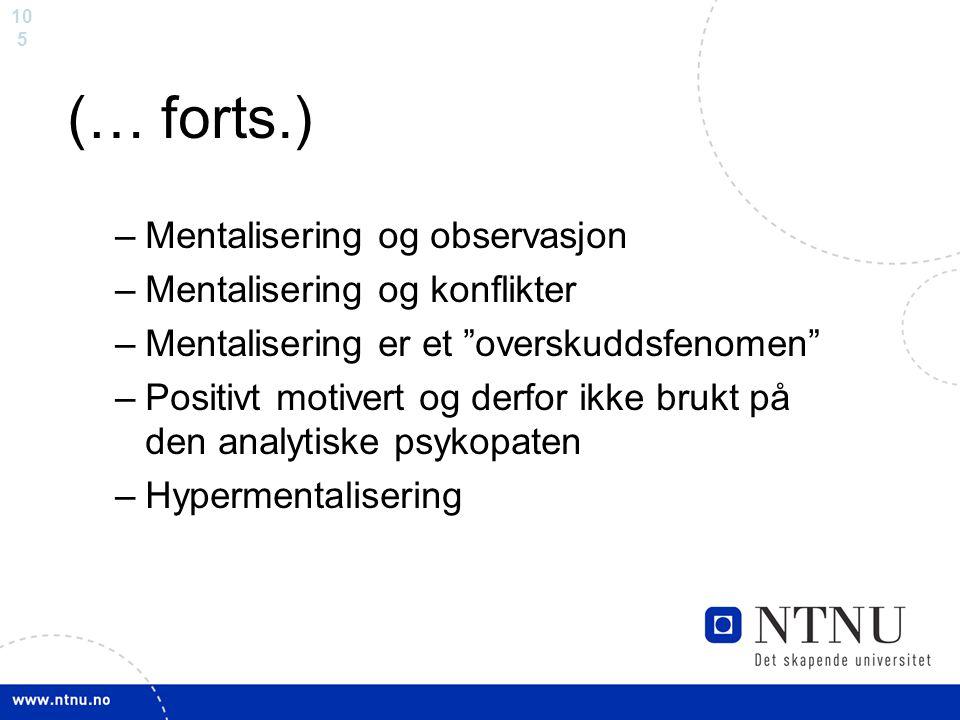 """10 5 (… forts.) –Mentalisering og observasjon –Mentalisering og konflikter –Mentalisering er et """"overskuddsfenomen"""" –Positivt motivert og derfor ikke"""