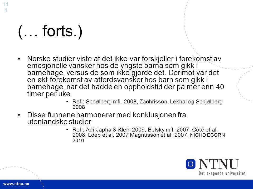 11 4 (… forts.) Norske studier viste at det ikke var forskjeller i forekomst av emosjonelle vansker hos de yngste barna som gikk i barnehage, versus d