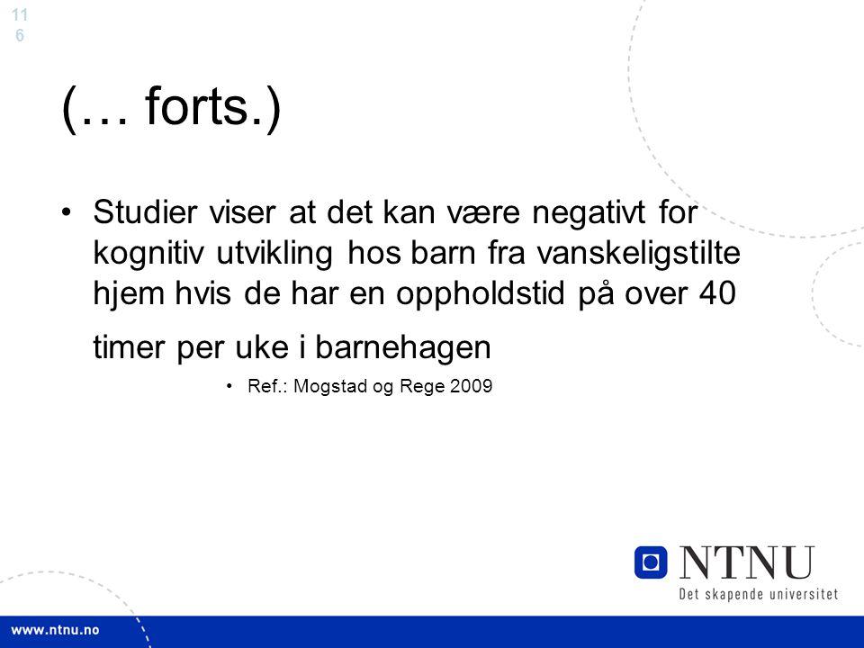 11 6 (… forts.) Studier viser at det kan være negativt for kognitiv utvikling hos barn fra vanskeligstilte hjem hvis de har en oppholdstid på over 40