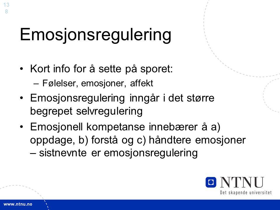 13 8 Emosjonsregulering Kort info for å sette på sporet: –Følelser, emosjoner, affekt Emosjonsregulering inngår i det større begrepet selvregulering E