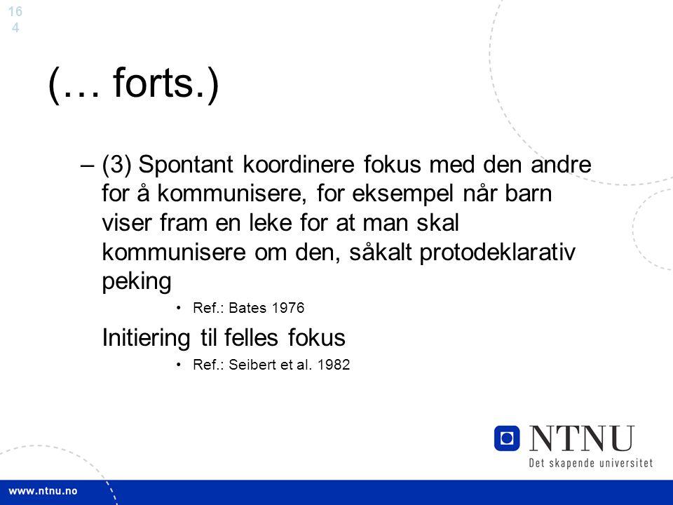 16 4 (… forts.) –(3) Spontant koordinere fokus med den andre for å kommunisere, for eksempel når barn viser fram en leke for at man skal kommunisere o