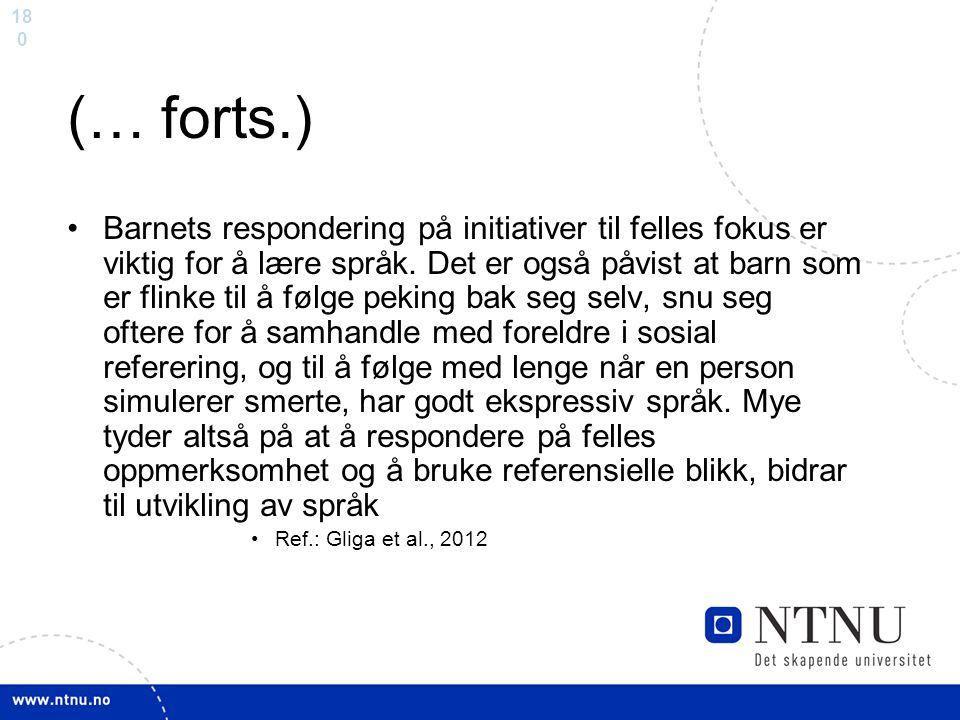 18 0 (… forts.) Barnets respondering på initiativer til felles fokus er viktig for å lære språk. Det er også påvist at barn som er flinke til å følge