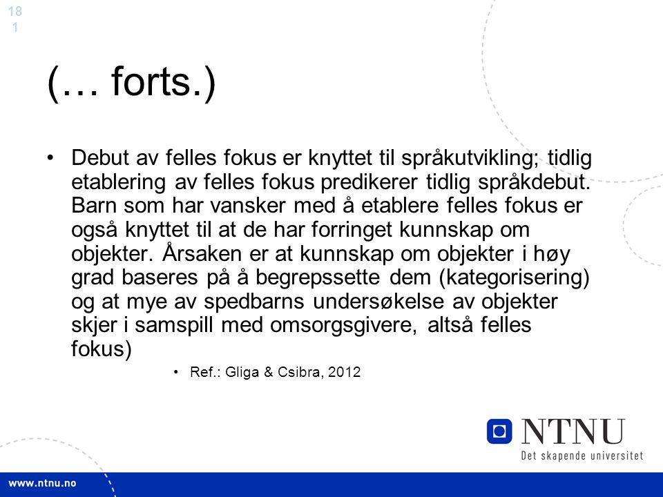 18 1 (… forts.) Debut av felles fokus er knyttet til språkutvikling; tidlig etablering av felles fokus predikerer tidlig språkdebut. Barn som har vans