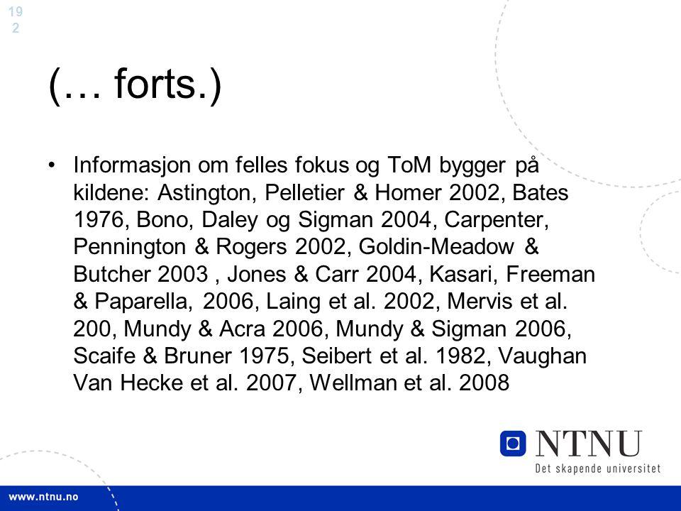 19 2 (… forts.) Informasjon om felles fokus og ToM bygger på kildene: Astington, Pelletier & Homer 2002, Bates 1976, Bono, Daley og Sigman 2004, Carpe