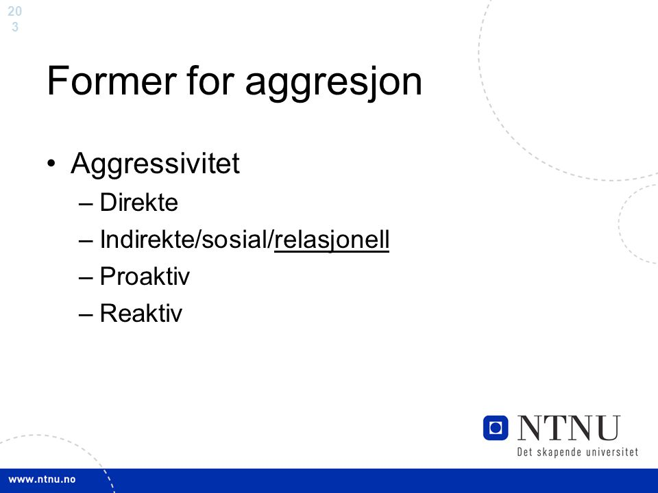 20 3 Former for aggresjon Aggressivitet –Direkte –Indirekte/sosial/relasjonell –Proaktiv –Reaktiv