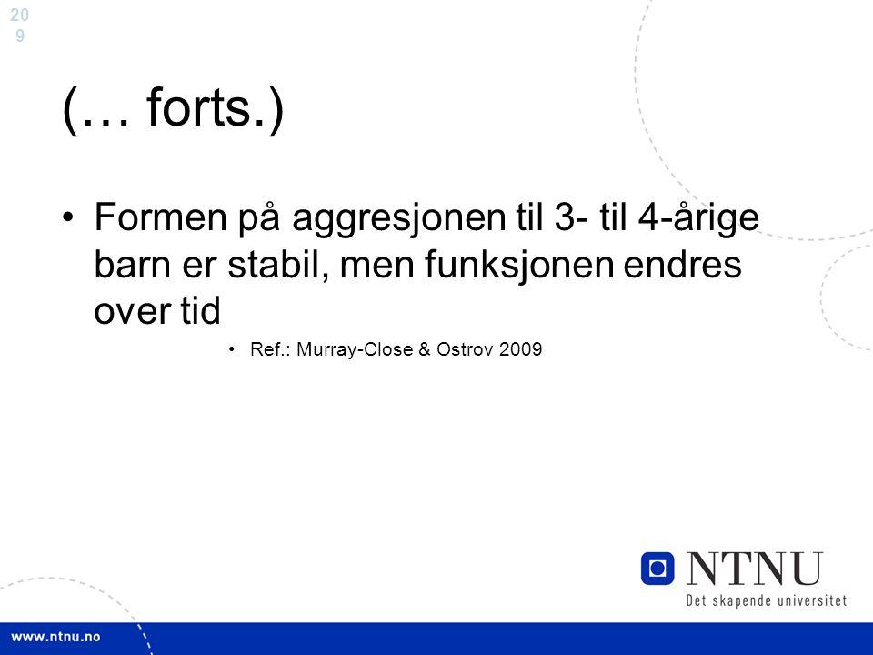 20 9 (… forts.) Formen på aggresjonen til 3- til 4-årige barn er stabil, men funksjonen endres over tid Ref.: Murray-Close & Ostrov 2009