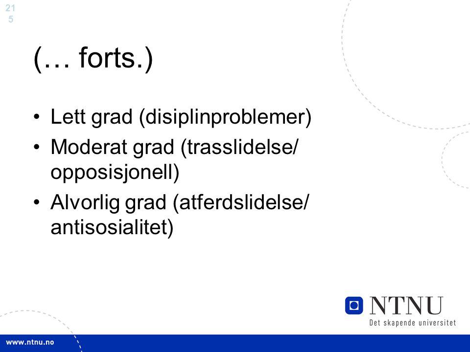21 5 (… forts.) Lett grad (disiplinproblemer) Moderat grad (trasslidelse/ opposisjonell) Alvorlig grad (atferdslidelse/ antisosialitet)