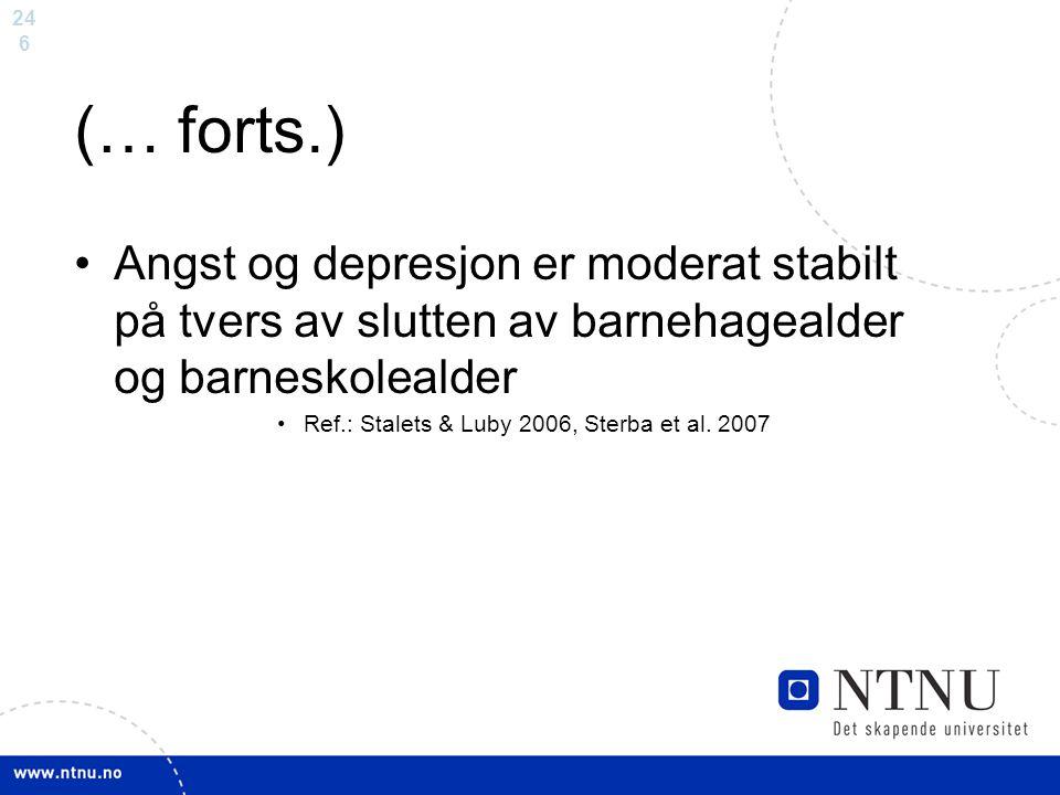 24 6 (… forts.) Angst og depresjon er moderat stabilt på tvers av slutten av barnehagealder og barneskolealder Ref.: Stalets & Luby 2006, Sterba et al