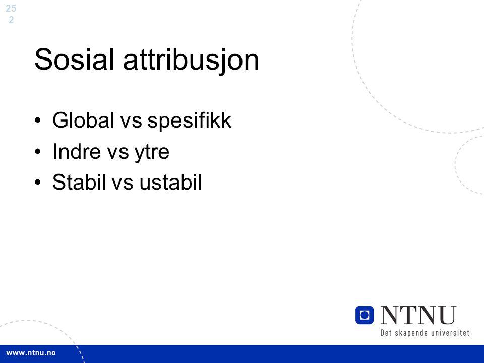 25 2 Sosial attribusjon Global vs spesifikk Indre vs ytre Stabil vs ustabil