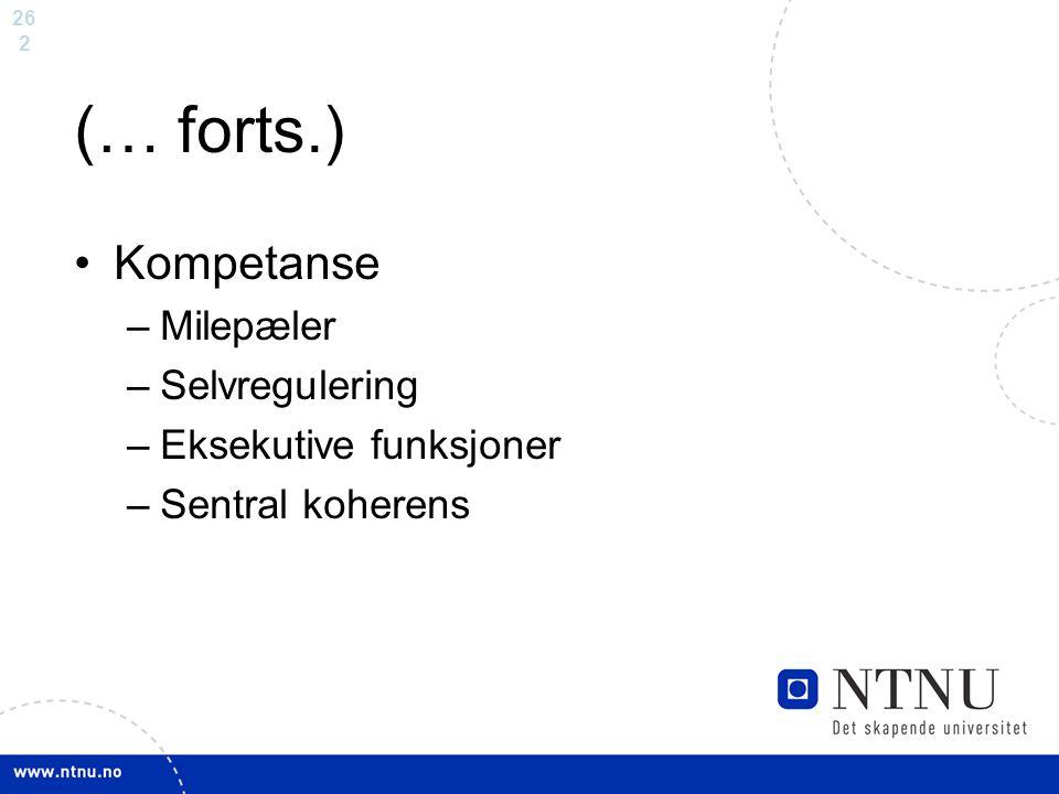 26 2 (… forts.) Kompetanse –Milepæler –Selvregulering –Eksekutive funksjoner –Sentral koherens