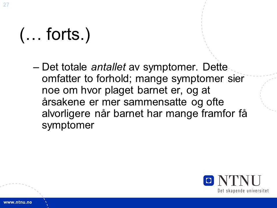 27 (… forts.) –Det totale antallet av symptomer. Dette omfatter to forhold; mange symptomer sier noe om hvor plaget barnet er, og at årsakene er mer s