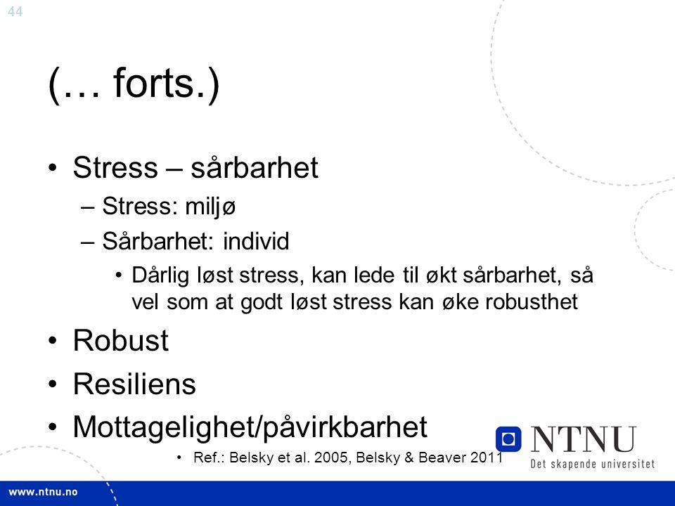44 (… forts.) Stress – sårbarhet –Stress: miljø –Sårbarhet: individ Dårlig løst stress, kan lede til økt sårbarhet, så vel som at godt løst stress kan