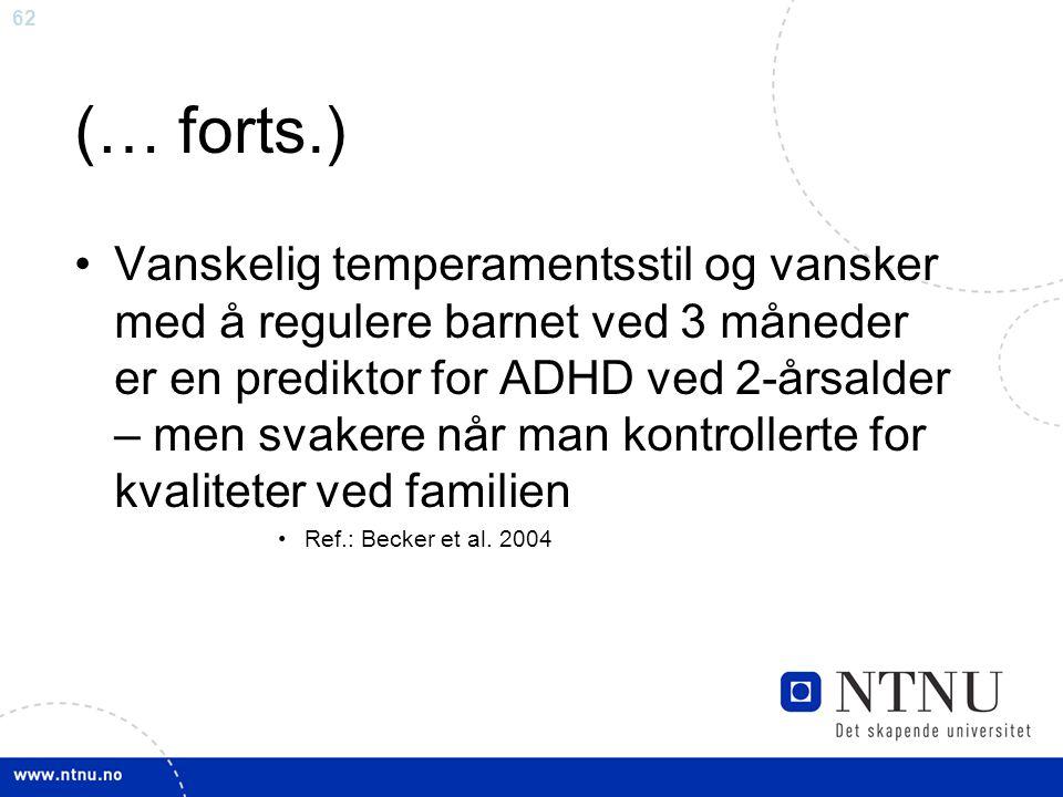 62 (… forts.) Vanskelig temperamentsstil og vansker med å regulere barnet ved 3 måneder er en prediktor for ADHD ved 2-årsalder – men svakere når man