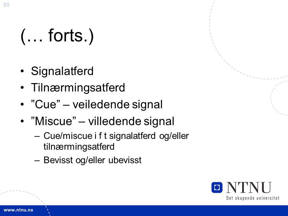 "95 (… forts.) Signalatferd Tilnærmingsatferd ""Cue"" – veiledende signal ""Miscue"" – villedende signal –Cue/miscue i f t signalatferd og/eller tilnærming"