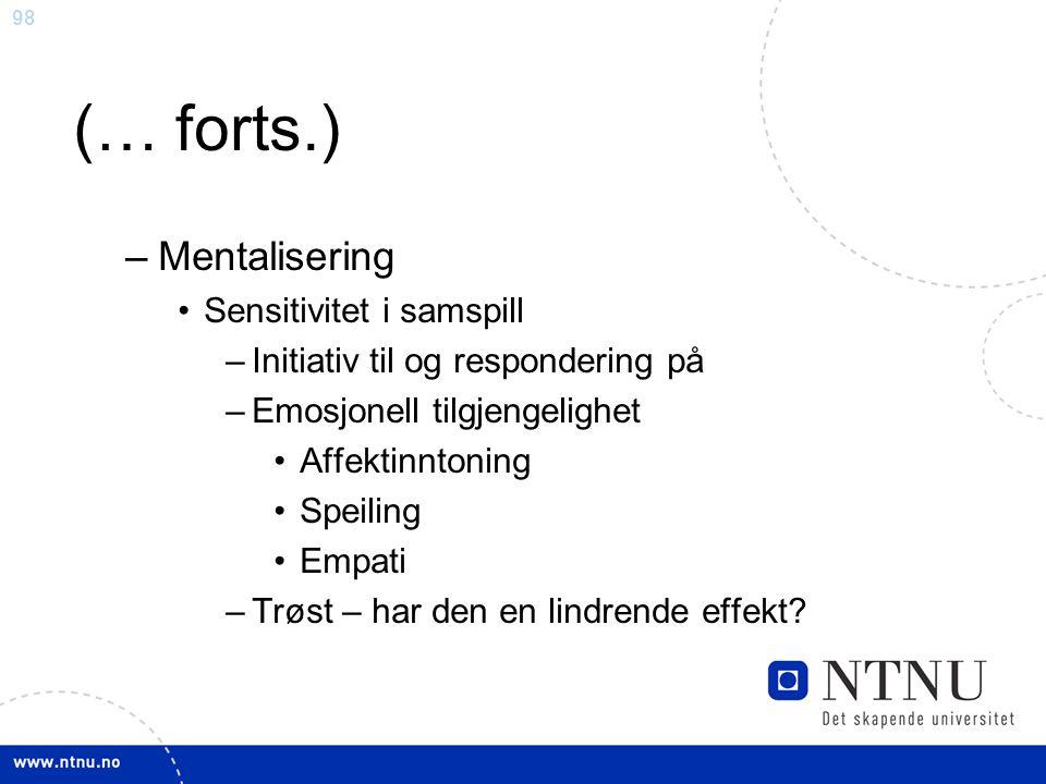 98 (… forts.) –Mentalisering Sensitivitet i samspill –Initiativ til og respondering på –Emosjonell tilgjengelighet Affektinntoning Speiling Empati –Tr