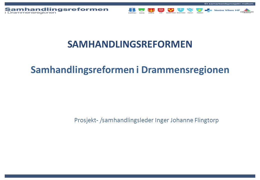 SAMHANDLINGSREFORMEN Samhandlingsreformen i Drammensregionen Prosjekt- /samhandlingsleder Inger Johanne Flingtorp