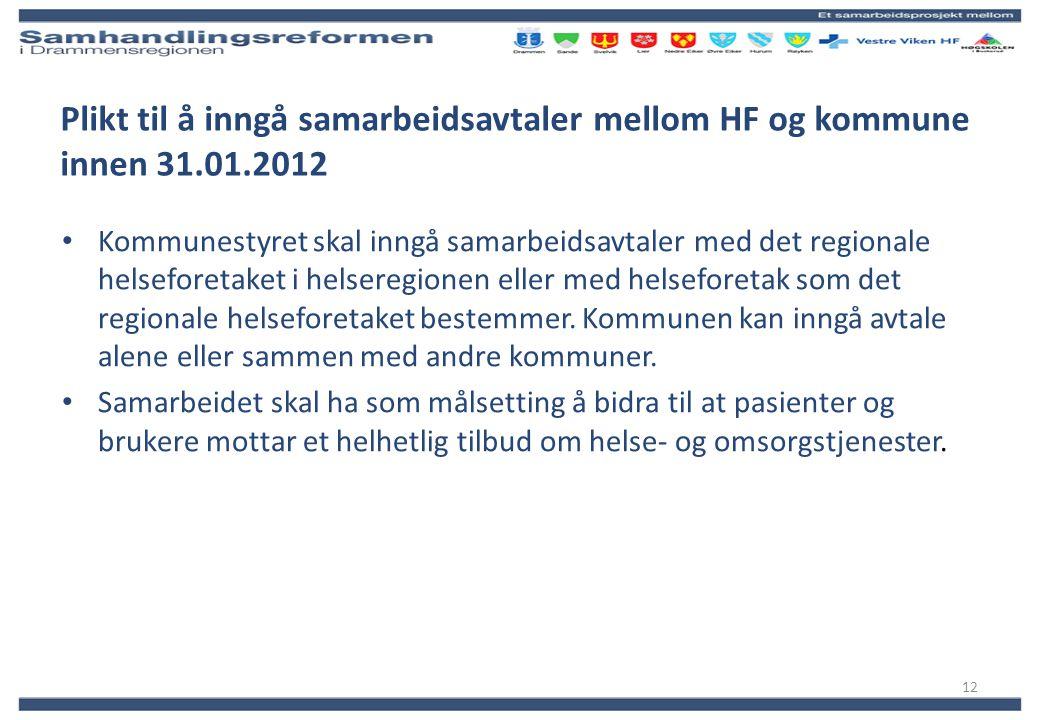 Plikt til å inngå samarbeidsavtaler mellom HF og kommune innen 31.01.2012 Kommunestyret skal inngå samarbeidsavtaler med det regionale helseforetaket