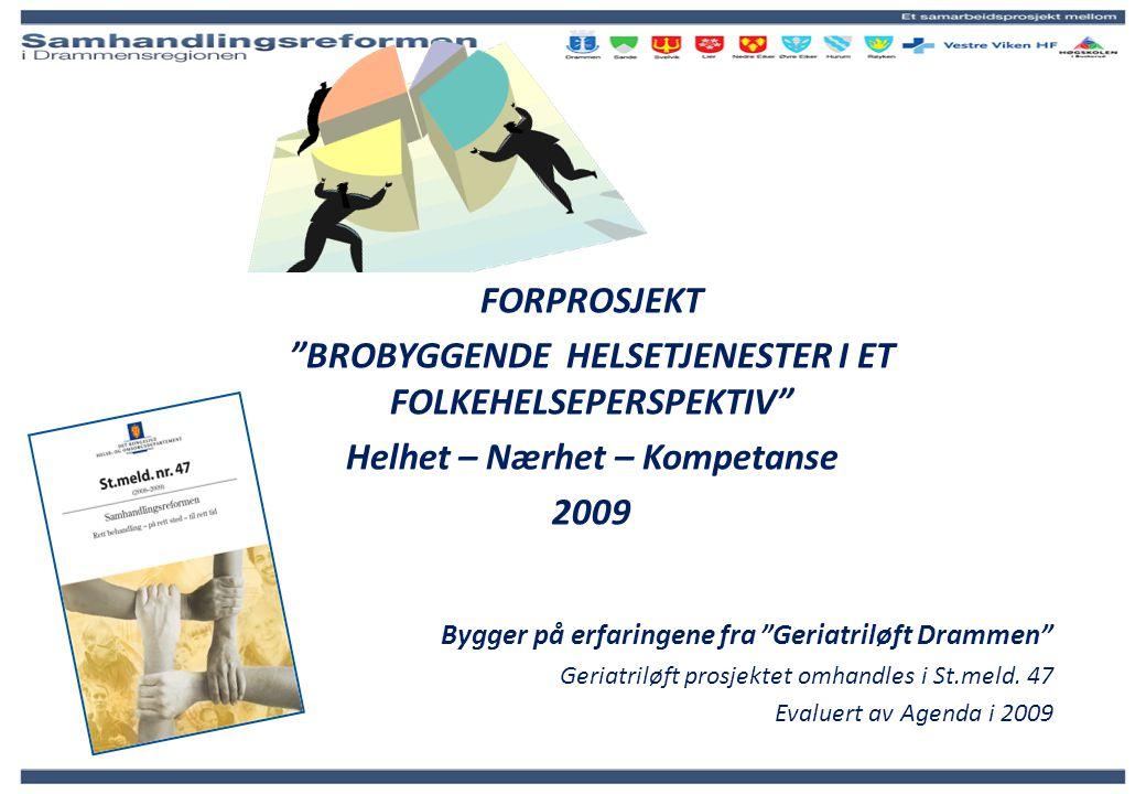 """FORPROSJEKT """"BROBYGGENDE HELSETJENESTER I ET FOLKEHELSEPERSPEKTIV"""" Helhet – Nærhet – Kompetanse 2009 Bygger på erfaringene fra """"Geriatriløft Drammen"""""""