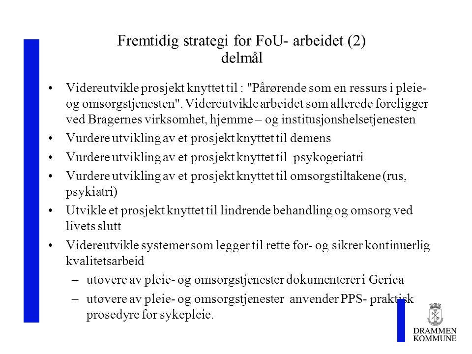 Fremtidig strategi for FoU- arbeidet (2) delmål Videreutvikle prosjekt knyttet til : Pårørende som en ressurs i pleie- og omsorgstjenesten .