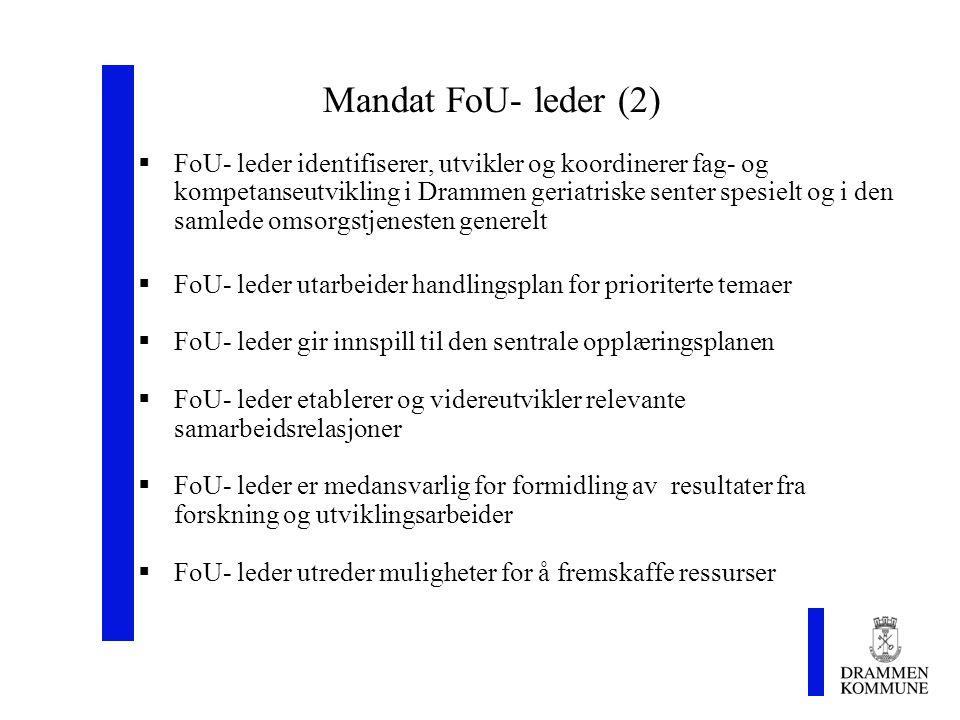 Mandat FoU- leder (2)  FoU- leder identifiserer, utvikler og koordinerer fag- og kompetanseutvikling i Drammen geriatriske senter spesielt og i den samlede omsorgstjenesten generelt  FoU- leder utarbeider handlingsplan for prioriterte temaer  FoU- leder gir innspill til den sentrale opplæringsplanen  FoU- leder etablerer og videreutvikler relevante samarbeidsrelasjoner  FoU- leder er medansvarlig for formidling av resultater fra forskning og utviklingsarbeider  FoU- leder utreder muligheter for å fremskaffe ressurser