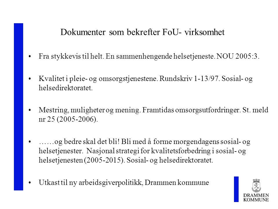 Dokumenter som bekrefter FoU- virksomhet Fra stykkevis til helt. En sammenhengende helsetjeneste. NOU 2005:3. Kvalitet i pleie- og omsorgstjenestene.