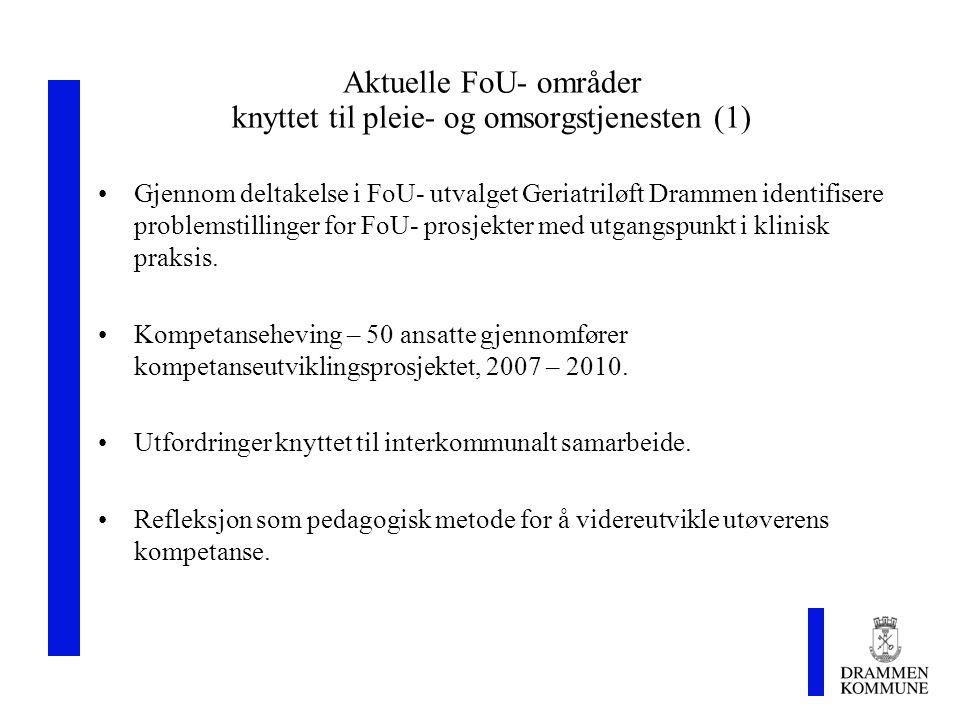 Aktuelle FoU- områder knyttet til pleie- og omsorgstjenesten (1) Gjennom deltakelse i FoU- utvalget Geriatriløft Drammen identifisere problemstillinger for FoU- prosjekter med utgangspunkt i klinisk praksis.