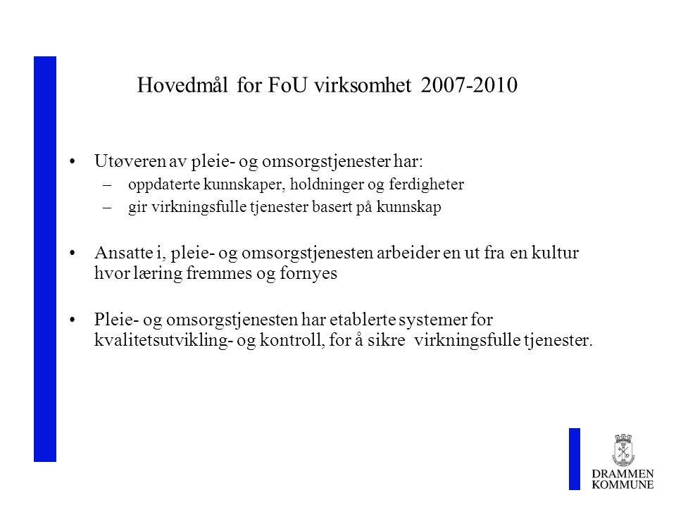 Hovedmål for FoU virksomhet 2007-2010 Utøveren av pleie- og omsorgstjenester har: – oppdaterte kunnskaper, holdninger og ferdigheter – gir virkningsfu