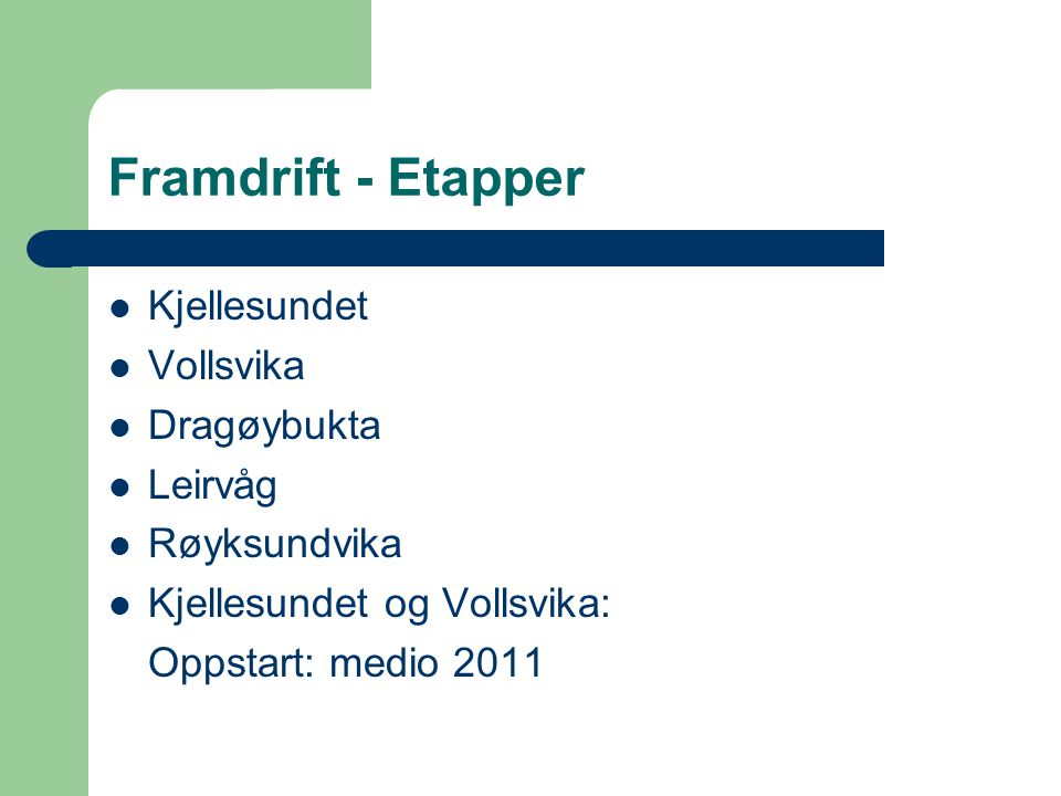 Framdrift - Etapper Kjellesundet Vollsvika Dragøybukta Leirvåg Røyksundvika Kjellesundet og Vollsvika: Oppstart: medio 2011