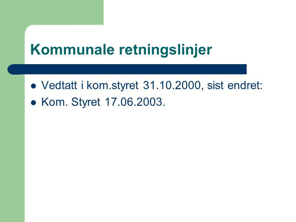 Kommunale retningslinjer Vedtatt i kom.styret 31.10.2000, sist endret: Kom. Styret 17.06.2003.