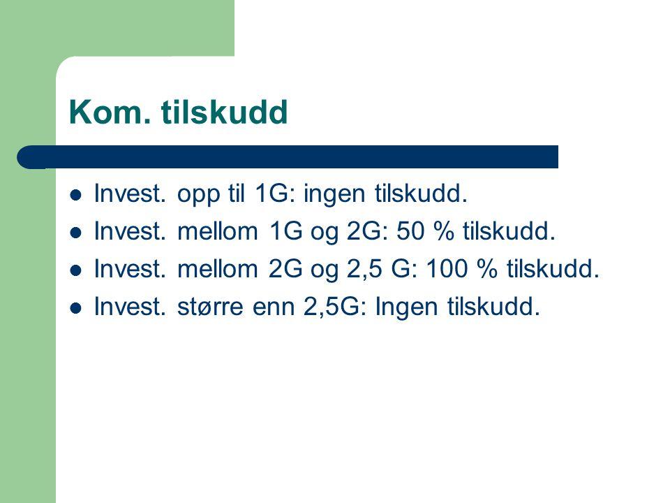 Kom. tilskudd Invest. opp til 1G: ingen tilskudd. Invest. mellom 1G og 2G: 50 % tilskudd. Invest. mellom 2G og 2,5 G: 100 % tilskudd. Invest. større e