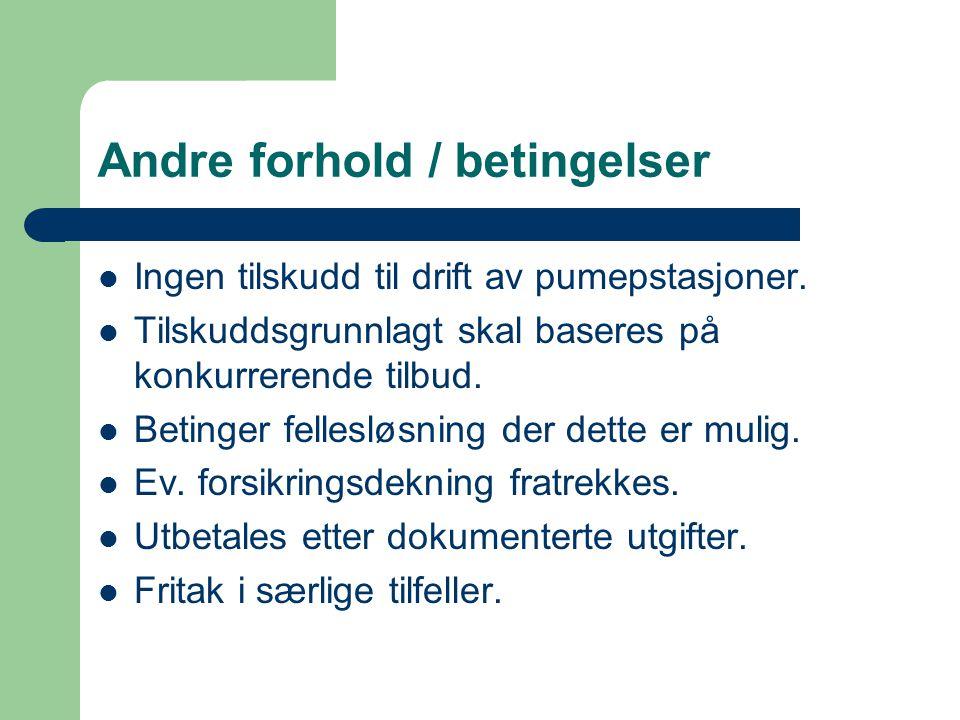 Andre forhold / betingelser Ingen tilskudd til drift av pumepstasjoner. Tilskuddsgrunnlagt skal baseres på konkurrerende tilbud. Betinger fellesløsnin