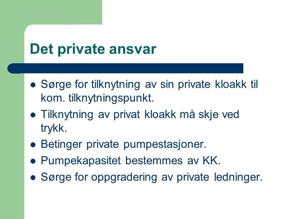 Det private ansvar Sørge for tilknytning av sin private kloakk til kom. tilknytningspunkt. Tilknytning av privat kloakk må skje ved trykk. Betinger pr