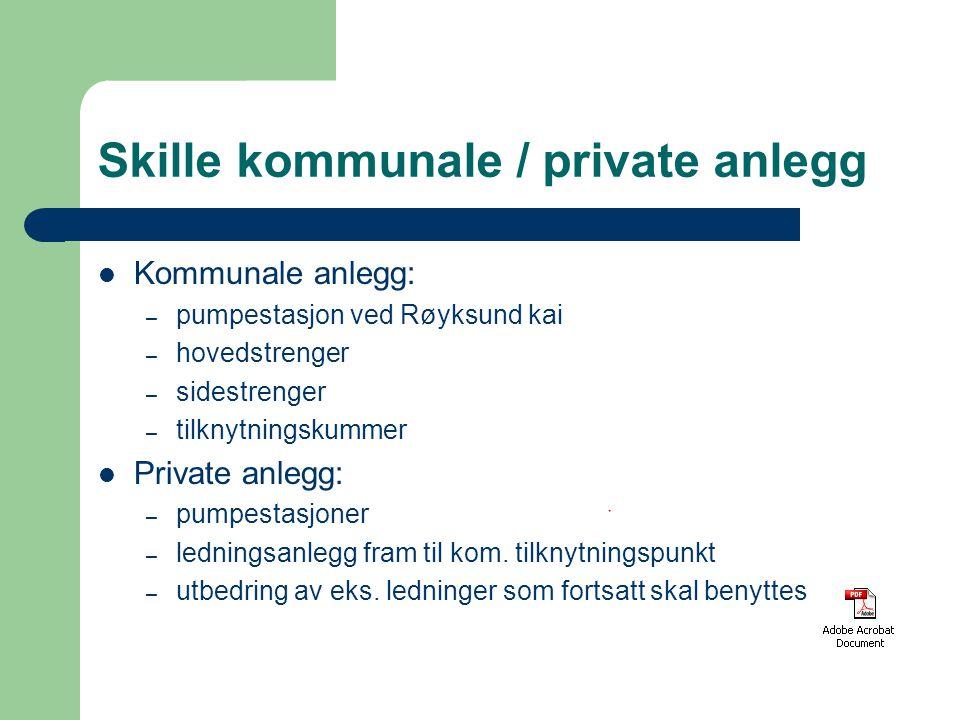 Skille kommunale / private anlegg Kommunale anlegg: – pumpestasjon ved Røyksund kai – hovedstrenger – sidestrenger – tilknytningskummer Private anlegg