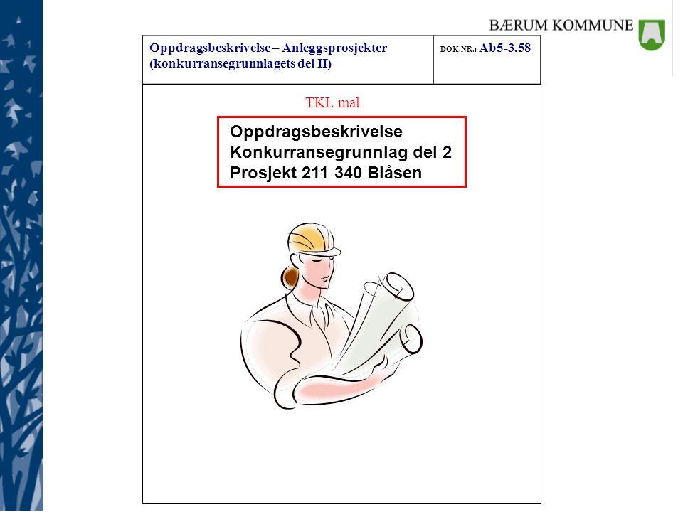 Oppdragsbeskrivelse – Anleggsprosjekter (konkurransegrunnlagets del II) DOK.NR.: Ab5-3.58 Konkurransegrunnlag del 2 kobles mot NS 3420 generelle bestemmelser.