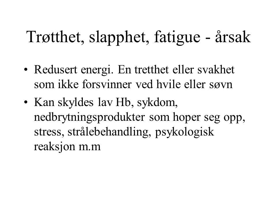Trøtthet, slapphet, fatigue - årsak Redusert energi.