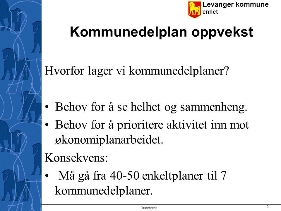 Levanger kommune enhet Bunntekst 2 Kommunedelplan oppvekst Hvorfor lager vi kommunedelplaner? Behov for å se helhet og sammenheng. Behov for å priorit
